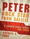 Peter: Rock Star from Galilee: A Guided Bible Study for Teens
