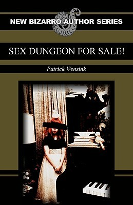 Sex Dungeon For Sale! by Patrick Wensink