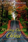 Making Choices in Christ: Moving Beyond Self Destructive Choices and Behavior