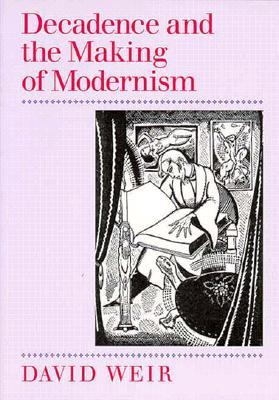 Decadence and the Making of Modernism