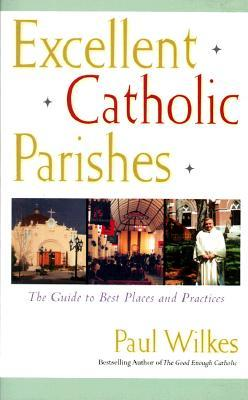 Excellent Catholic Parishes by Paul Wilkes