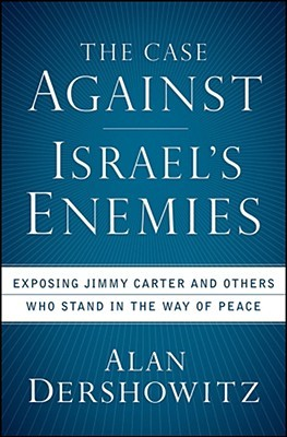 The Case Against Israel's Enemies by Alan M. Dershowitz