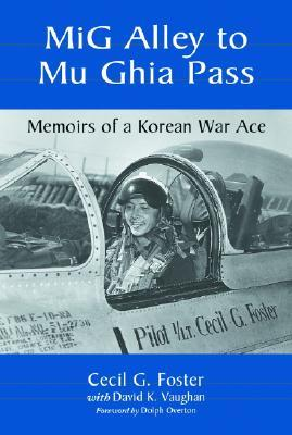 MIG Alley to Mu Ghia Pass by Cecil G. Foster