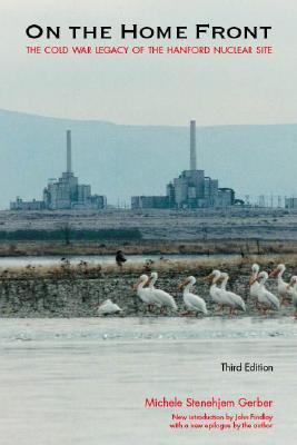 On the Home Front: The Cold War Legacy of the Hanford Nuclear Site