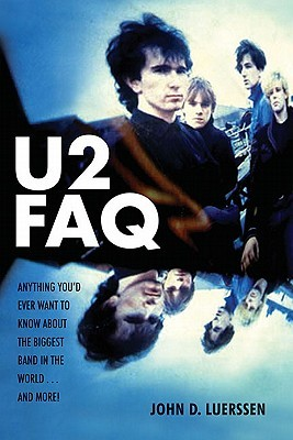 U2 FAQ: Anything You'd Ever Want to Know about the Biggest Band in the World... and More!