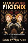 Clockwork Phoenix: Tales of Beauty and Strangeness (Clockwork Phoenix, #1)