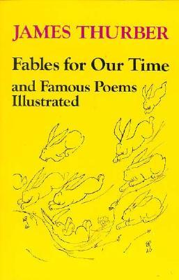 Fables for Our Time and Famous Poems Illustrated by James Thurber