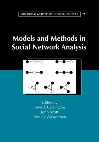 Models and Methods in Social Network Analysis by Peter J. Carrington
