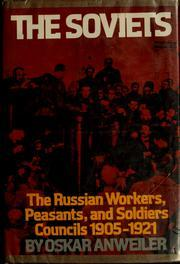 The Soviets: The Russian Workers, Peasants and Soldiers Councils, 1905-1921