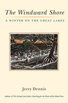 The Windward Shore: A Winter on the Great Lakes