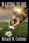 Waiting to Die ~ A Zombie Novel