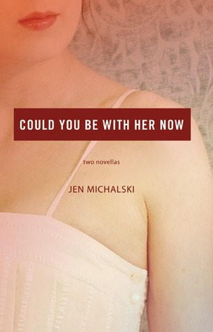 Could You Be With Her Now: Two Novellas