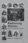 Fashioning History: Current Practices and Principles