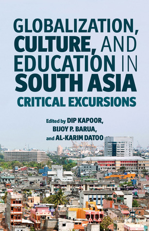 Globalization, Culture, and Education in South Asia: Critical Excursions