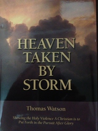 Heaven Taken by Storm: Showing the Holy Violence a Christian is to Put Forth in the Pursuit After Glory (Puritan Writings)