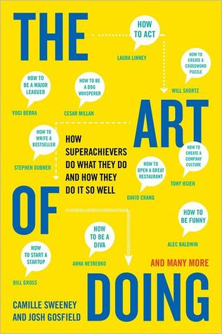 The Art of Doing: How Superachievers Do What They Do and How They Do It So Well