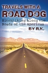 Travels With A Road Dog: Hitchhiking Along the Roads of the Americas