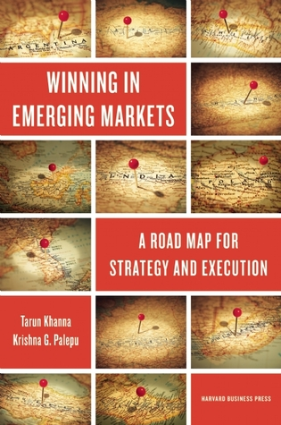 Winning in Emerging Markets: A Road Map for Strategy and Execution