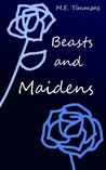 Beasts and Maidens by M.E. Timmons