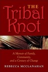 The Tribal Knot: A Family Saga of Love, Violence, and Survival
