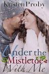 Under the Mistletoe with Me by Kristen Proby