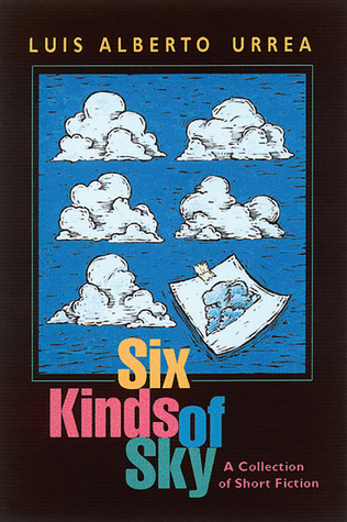 Six Kinds of Sky by Luis Alberto Urrea