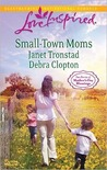 Small-Town Moms: A Dry Creek Family/A Mother for Mule Hollow (Mule Hollow, #17) (Dry Creek, #18)