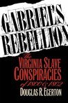 Gabriel's Rebellion: The Virginia Slave Conspiracies of 1800 and 1802