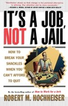 Its a Job Not a Jail: How to Break Your Shackles When You Can't Afford to Quit