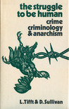 The Struggle to be Human - Crime, Criminology and Anarchism