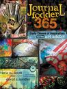 Journal Fodder 365: Daily Doses of Inspiration for the Art Addict