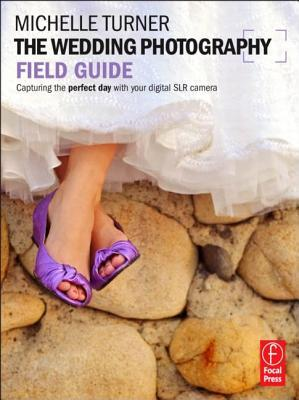 The Wedding Photography Field Guide by Michelle Turner