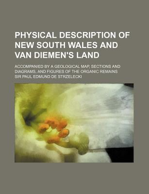 Physical Description of New South Wales and Van Diemen's Land by Paul Edmund de Strzelecki