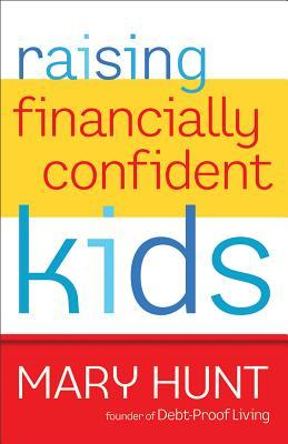 Raising Financially Confident Kids by Mary Hunt