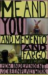 Me and You and Memento and Fargo: How Independent Screenplays Work