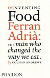 Reinventing Food: Ferran Adriá: The Man Who Changed the Way We Eat