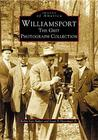 Williamsport: The Grit Photograph Collection (Images of America: Pennsylvania)