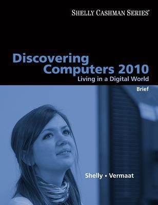 Discovering Computers 2010: Living in a Digital World: Brief