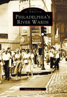 Philadelphia's River Wards by George J. Holmes