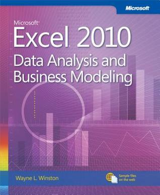 Microsoft Excel 2010: Data Analysis and Business Modeling: Data Analysis and Business Modeling