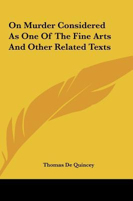 On Murder Considered as One of the Fine Arts and Other Related Texts