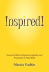 Inspired! How to Be More Original, Insightful and Productive in Your Work