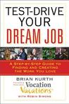 Test-Drive Your Dream Job: A Step-by-Step Guide to Finding and Creating the Work You Love