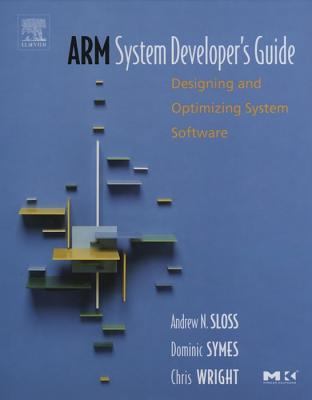Arm System Developer's Guide: Designing and Optimizing System Software