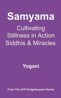 Samyama - Cultivating Stillness in Action, Siddhis and Miracles (eBook)