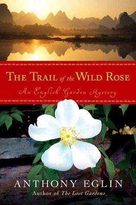 The Trail of the Wild Rose: An English Garden Mystery