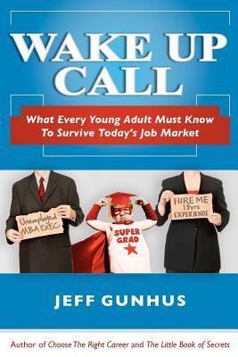 Wake Up Call: What Every Young Adult Must Know to Survive Today's Job Market