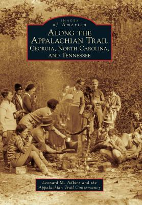 Along the Appalachian Trail by Leonard M. Adkins