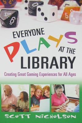 Everyone Plays at the Library: Creating Great Gaming Experiences for All Ages