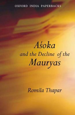 Asoka and the Decline of the Mauryas by Romila Thapar